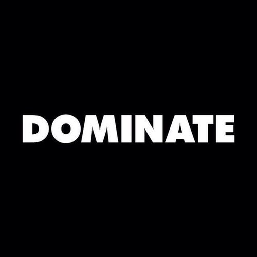 What do women want? You know the answer. Now go DOMINATE.